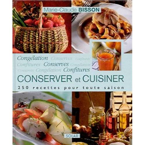 Marie-Claude Bisson - Conserver et cuisiner. Congélation, conserves et confitures - Preis vom 17.10.2021 04:57:31 h