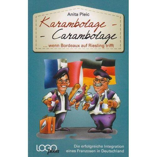Anita Pleic - Karambolage-Carambolage: ...wenn Bordeaux auf Riesling trifft - Preis vom 17.06.2021 04:48:08 h