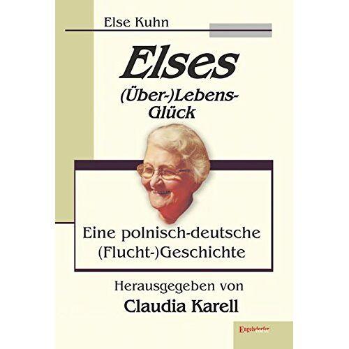 Else Kuhn - Elses (Über-)Lebens-Glück: Eine polnisch-deutsche (Flucht-)Geschichte - Preis vom 15.09.2021 04:53:31 h