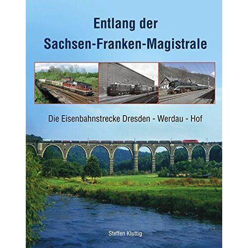 Steffen Kluttig - Entlang der Sachsen-Franken-Magistrale: Die Eisenbahnstrecke Dresden - Werdau - Hof - Preis vom 22.09.2021 05:02:28 h