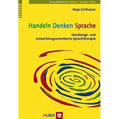 Maja Eichholzer - Handeln - Denken - Sprache. Handlungs- und entwicklungsorientierte Sprachtherapie - Preis vom 23.07.2021 04:48:01 h