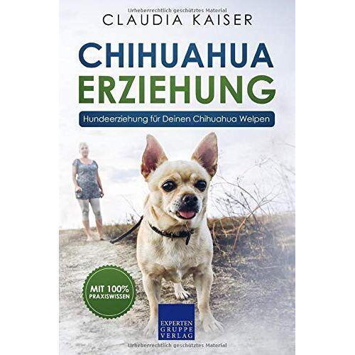 Claudia Kaiser - Chihuahua Erziehung: Hundeerziehung für Deinen Chihuahuawelpen (Chihuahua Band, Band 1) - Preis vom 02.08.2021 04:48:42 h