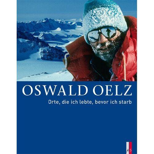 Oswald Oelz - Oswald OelzOrte, die ich lebte, bevor ich starb - Preis vom 18.06.2021 04:47:54 h