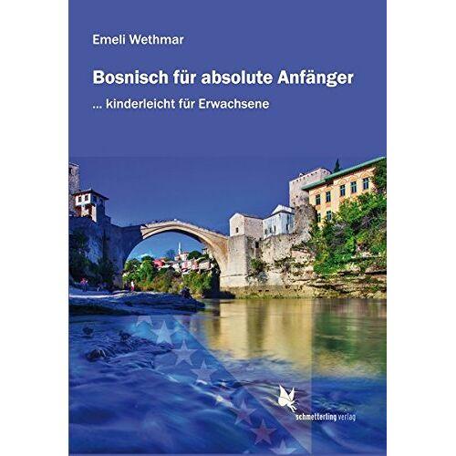 Emeli Wethmar - Bosnisch für absolute Anfänger: Lehrbuch - Preis vom 14.06.2021 04:47:09 h