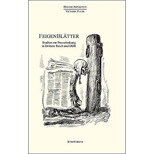 Holger Impekoven - Feigenblätter: Studien zur Presselenkung in Dritten Reich und DDR - Preis vom 22.06.2021 04:48:15 h