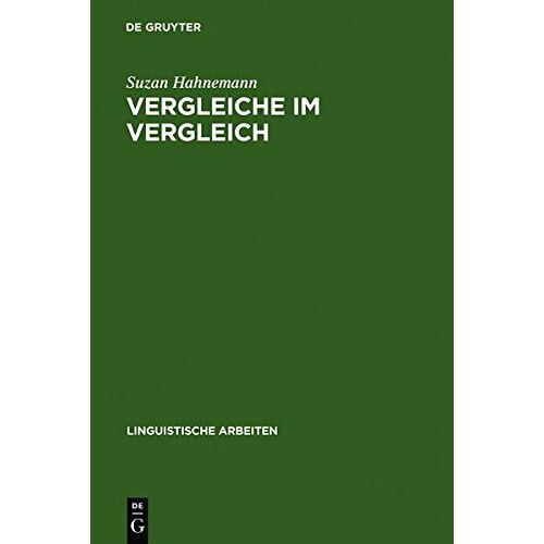 Suzan Hahnemann - Vergleiche im Vergleich: Zur Syntax und Semantik ausgewählter Vergleichsstrukturen mit 'als' und 'wie' im Deutschen (Linguistische Arbeiten, Band 397) - Preis vom 14.06.2021 04:47:09 h
