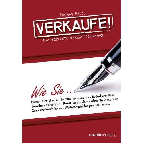 Thomas Pelzl - Verkaufe!: Das perfekte Verkaufsgespräch. - Preis vom 18.06.2021 04:47:54 h