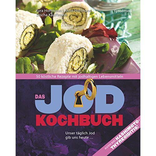 Kyra Hoffmann - Das Jod-Kochbuch: 50 köstliche Rezepte mit jodhaltigen Lebensmitteln - Preis vom 11.06.2021 04:46:58 h