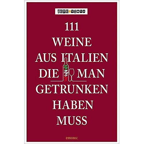 Tinto - 111 Weine aus Italien, die man getrunken haben muss - Preis vom 11.06.2021 04:46:58 h