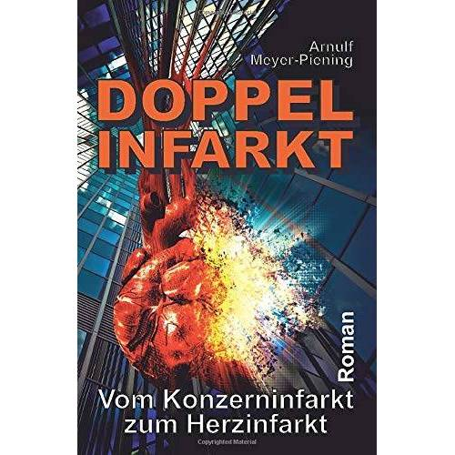 Arnulf Meyer-Piening - Doppel-Infarkt: Vom Konzerninfarkt zum Herzinfarkt - Preis vom 12.06.2021 04:48:00 h