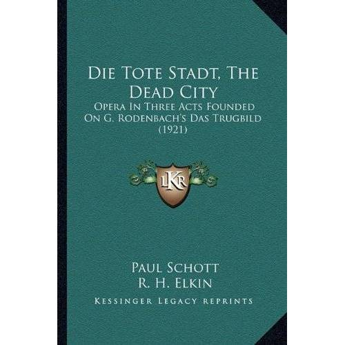 Paul Schott - Die Tote Stadt, the Dead City: Opera in Three Acts Founded on G. Rodenbach's Das Trugbild (1921) - Preis vom 15.06.2021 04:47:52 h