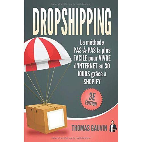 Thomas Gauvin - DROPSHIPPING: La méthode PAS-À-PAS la plus FACILE pour VIVRE d'INTERNET en 30 JOURS grâce à SHOPIFY: 3e édition. (Le DROPSHIPPING pour les DÉBUTANTS., Band 1) - Preis vom 19.06.2021 04:48:54 h