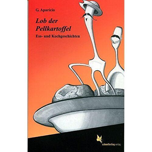 G. Aparicio - Lob der Pellkartoffel: Ess- und Kochgeschichten - Preis vom 13.06.2021 04:45:58 h