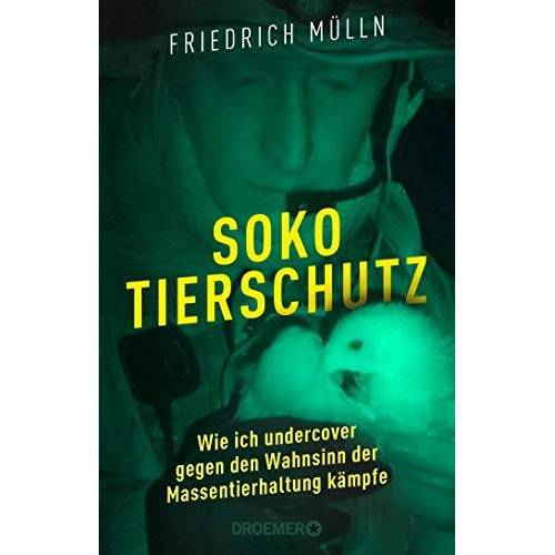 Friedrich Mülln - Soko Tierschutz: Wie ich undercover gegen den Wahnsinn der Massentierhaltung kämpfe - Preis vom 19.06.2021 04:48:54 h