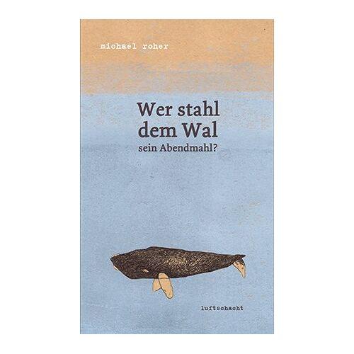Michael Roher - Wer stahl dem Wal sein Abendmahl? - Preis vom 11.10.2021 04:51:43 h
