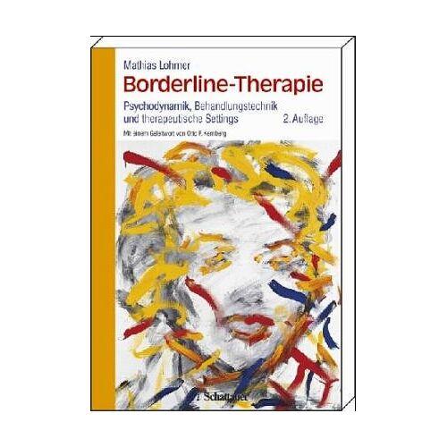 Mathias Lohmer - Borderline-Therapie. Psychodynamik, Behandlungstechnik und therapeutische Settings - Preis vom 24.07.2021 04:46:39 h
