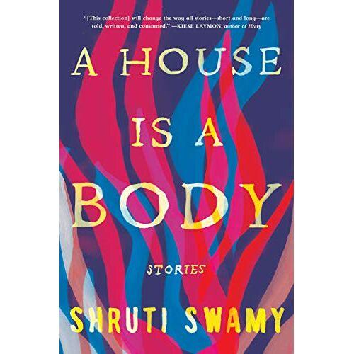 Shruti Swamy - A House Is a Body: Stories - Preis vom 17.06.2021 04:48:08 h
