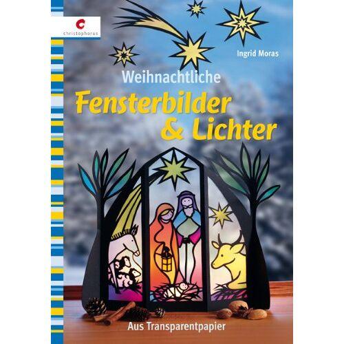 Ingrid Moras - Weihnachtliche Fensterbilder & Lichter: Aus Transparentpapier - Preis vom 14.06.2021 04:47:09 h