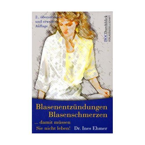 Ines Ehmer - Blasenentzündungen, Blasenschmerzen - Damit müssen Sie nicht leben! - Preis vom 14.06.2021 04:47:09 h