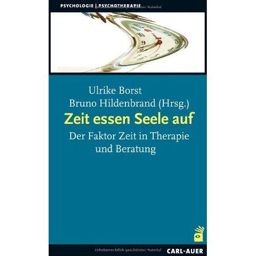 Ulrike Borst - Zeit essen Seele auf: Der Faktor Zeit in Therapie und Beratung - Preis vom 15.10.2021 04:56:39 h