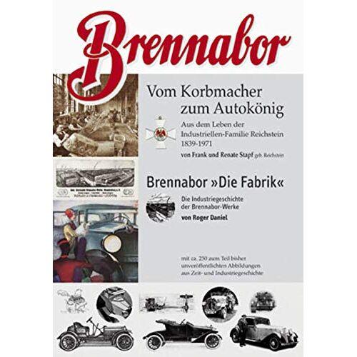 Renate Stapf - Brennabor. Vom Korbmacher zum Autokönig und Brennabor - Die Fabrik: Vom Korbmacher zum Autokönig Brennabor Die Farbik - Preis vom 16.06.2021 04:47:02 h