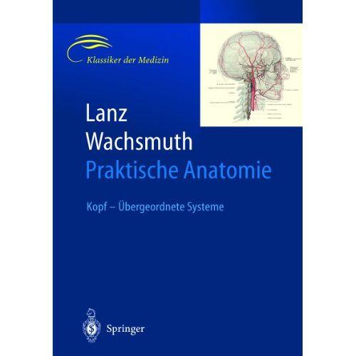 W. Wachsmuth - Lanz / Wachsmuth Praktische Anatomie: Kopf - Übergeordnete Systeme - Preis vom 15.06.2021 04:47:52 h