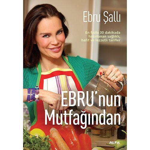 Ebru Salli - Ebrunun Mutfagindan: En fazla 30 dakikada hazırlanan sağlıklı, hafif ve lezzetli tarifler - Preis vom 22.06.2021 04:48:15 h