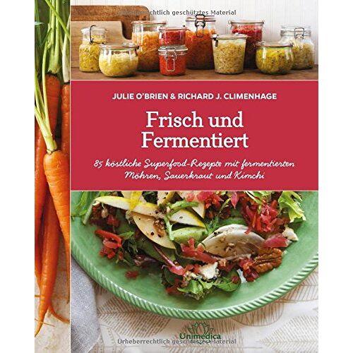 Julie O'Brien - Frisch und Fermentiert: 85 köstliche Rezepte mit fermentierten Möhren, Sauerkraut und Kimchi - neu entdeckt - Preis vom 25.09.2021 04:52:29 h