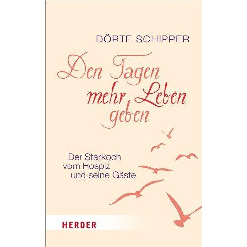 Dörte Schipper - Den Tagen mehr Leben geben: Der Starkoch vom Hospiz und seine Gäste (HERDER spektrum) - Preis vom 15.06.2021 04:47:52 h