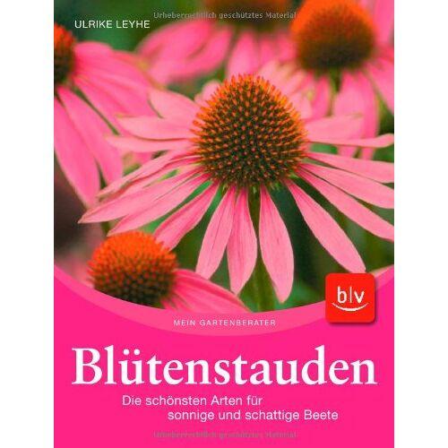 Ulrike Leyhe - Blütenstauden: Die schönsten Arten für sonnige und schattige Beete - Preis vom 11.06.2021 04:46:58 h