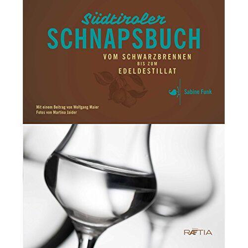 Sabine Funk - Das Südtiroler Schnapsbuch: Vom Schwarzbrennen zum Edeldestillat - Preis vom 18.06.2021 04:47:54 h