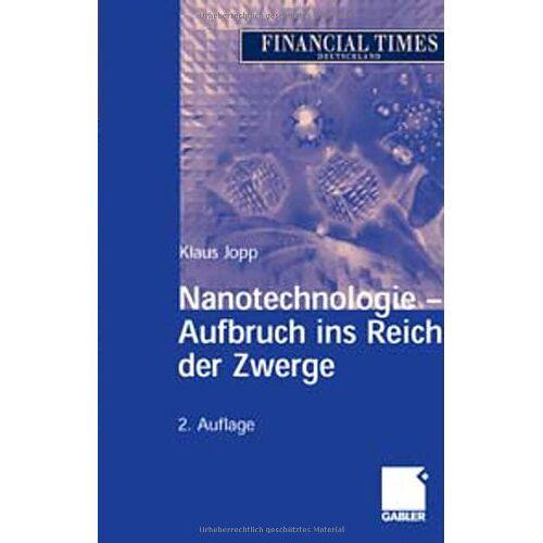 Klaus Jopp - Nanotechnologie - Aufbruch ins Reich der Zwerge - Preis vom 20.06.2021 04:47:58 h
