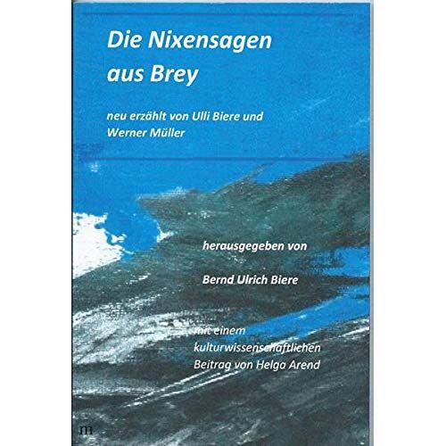 Biere, Bernd Ulrich - Die Nixensagen aus Brey: neu erzählt von Ulli Biere und Werner Müller - Preis vom 19.06.2021 04:48:54 h