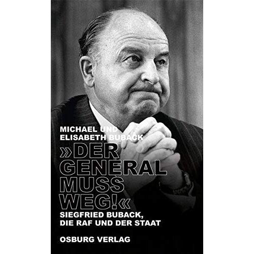 Michael Buback - Der General muss weg!: Siegfried Buback, die RAF und der Staat - Preis vom 22.06.2021 04:48:15 h