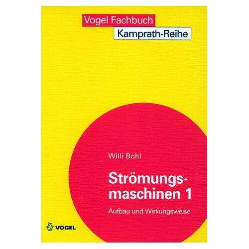 Willi Bohl - Strömungsmaschinen, Bd.1, Aufbau und Wirkungsweise - Preis vom 21.06.2021 04:48:19 h