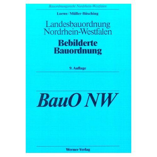 Ludwig Loewe - Bebilderte Bauordnung. Landesbauordnung Nordrhein- Westfalen - Preis vom 17.05.2021 04:44:08 h