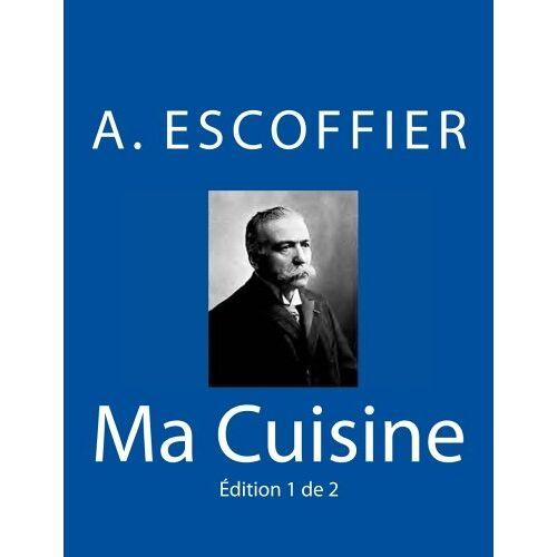 Auguste Escoffier - Ma Cuisine: Edition 1 de 2: Auguste Escoffier l'original de 1934 - Preis vom 19.06.2021 04:48:54 h