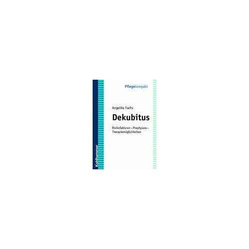 Angelika Fuchs - Dekubitus: Risikofaktoren - Prophylaxe - Therapiemöglichkeiten - Preis vom 21.06.2021 04:48:19 h