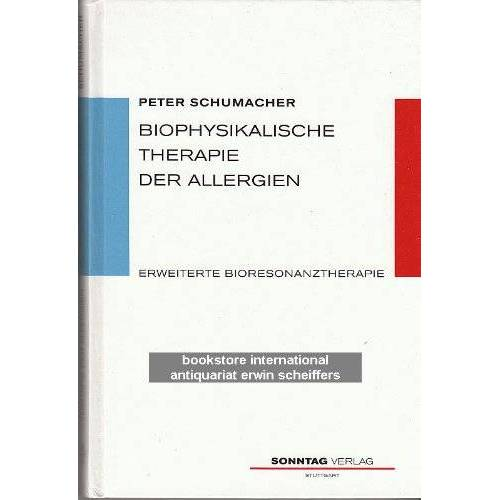 Peter Schumacher - Biophysikalische Therapie der Allergien. Erweiterte Bioresonanztherapie - Preis vom 16.10.2021 04:56:05 h
