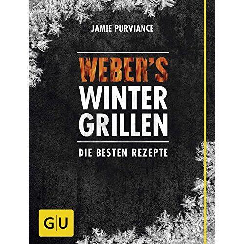 Jamie Purviance - Weber's Wintergrillen: Die besten Grillrezepte (GU Weber Grillen) - Preis vom 15.06.2021 04:47:52 h
