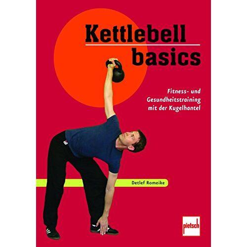 Detlef Romeike - Kettlebell Basics: Die besten Übungen für Gesundheit und Fitness - Preis vom 17.06.2021 04:48:08 h
