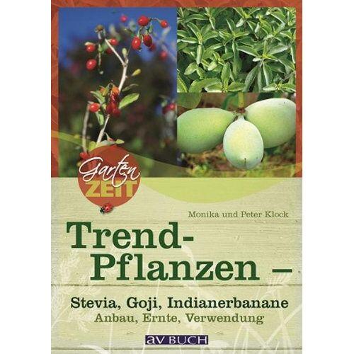 Peter Klock - Trendpflanzen - Stevia, Goji & Co: Anbau, Ernte, Verwendung - Preis vom 11.06.2021 04:46:58 h