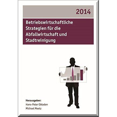 Hans-Peter Obladen - Betriebswirtschaftliche Strategien für die Abfallwirtschaft und Stadtreinigung 2014 - Preis vom 09.06.2021 04:47:15 h