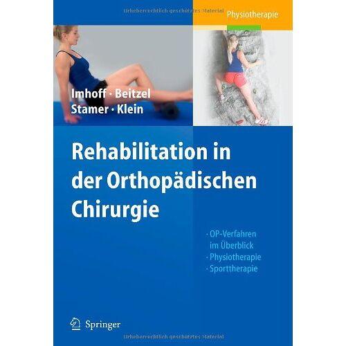 Andreas Imhoff - Rehabilitation in der Orthopädischen Chirurgie: OP-Verfahren im Überblick - Physiotherapie - Sporttherapie - Preis vom 10.09.2021 04:52:31 h