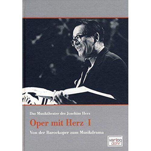 Joachim Herz - Oper mit Herz 1 - Das Musiktheater des Joachim Herz: Von der Barockoper zum Musikdrama - Preis vom 19.06.2021 04:48:54 h