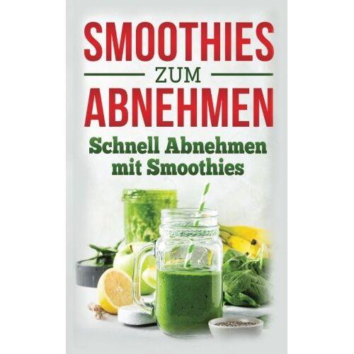 Lisa Fecher - Smoothies zum abnehmen: Schnell abnehmen mit Smoothies - Preis vom 23.07.2021 04:48:01 h