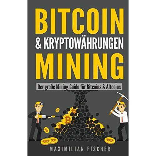 Maximilian Fischer - BITCOIN & KRYPTOWÄHRUNGEN MINING: Der große Mining Guide für Bitcoins & Altcoins - Preis vom 21.06.2021 04:48:19 h