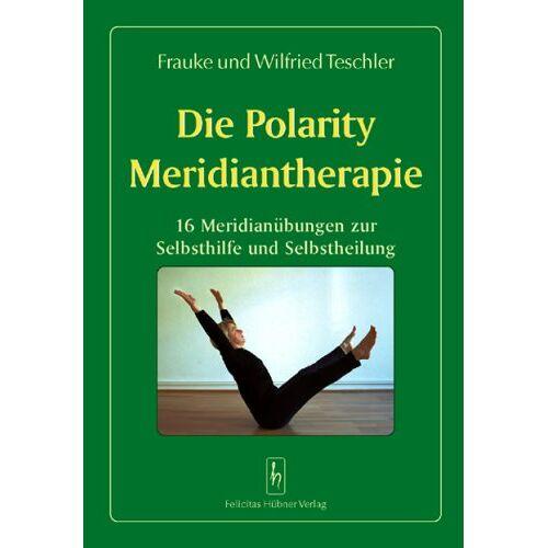 Frauke Teschler - Die Polarity Meridiantherapie: 16 Meridianübungen zur Selbsthilfe und Selbstheilung - Preis vom 15.10.2021 04:56:39 h