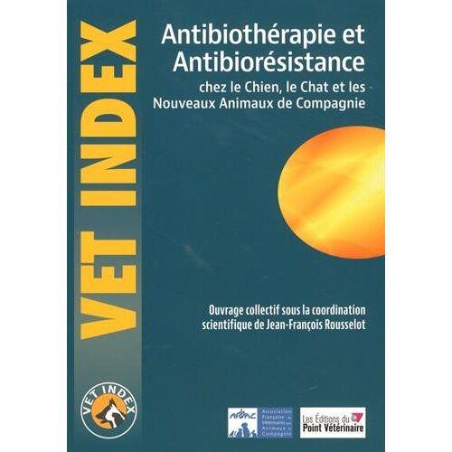 Collectif - Antibiothérapie et antibiorésistance chez le chien, le chat et les nouveaux animaux de compagnie - Preis vom 16.06.2021 04:47:02 h