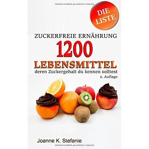 Stefanie, Joanne K. - Zuckerfreie Ernährung - 1200 Lebensmittel, deren Zuckergehalt du kennen solltest: Die Liste - Preis vom 11.06.2021 04:46:58 h